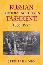 Russian Colonial Society in Tashkent, 1865-1923 by Jeff Sahadeo (Paperback, 2010)