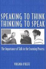 Speaking to Think Thinking to Speak Thinking to Speak: The Importance of Talk in