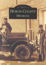 HURON COUNTY MICHIGAN - HURON COUNTY HISTORICAL SOCIETY (EDT) - NEW PAPERBACK BO