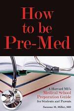 How to Be Pre-Med: A Harvard MD's Medical School Preparation Guide for Students