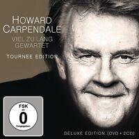 HOWARD CARPENDALE - VIEL ZU LANG GEWARTET (LTD.DELUXE TOUR EDT.) 2 CD + DVD NEU