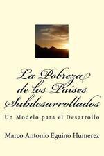 La Pobreza de Los Países Subdesarrollados : Un Modelo para el Desarrollo by...
