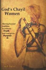 God's Chayil Women: Moving Beyond Tradition to Embrace Truth and God-given Purpo
