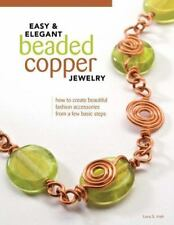 Easy and Elegant Beaded Copper Jewelry : How to Create Beautiful Fashion...