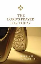 The Lord's Prayer for Today by William J., III Carl (2006, Paperback)