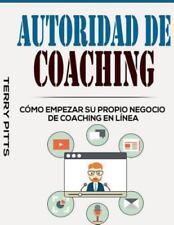 Autoridad de Coaching : Cómo Empezar Su Propio Negocio de Coaching en Línea...