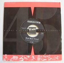 RAMON PIPIN (SP 45T) BYE BYE VINYL  /  FNAC MUSIC MONO FACE