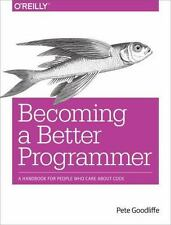 Becoming a Better Programmer: A Handbook for People Who Care About Code by Good