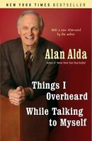 NEW - Things I Overheard While Talking to Myself by Alda, Alan