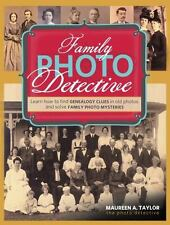 Family Photo Detective : Learn How to Find Genealogy Clues in Old Photos and...