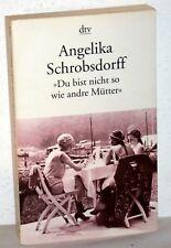 """Angelika Schrobsdorff - """"DU BIST NICHT SO WIE ANDRE MÜTTER"""""""