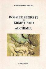Kremmerz G.(attribuito a, ndc).DOSSIER SEGRETI DI ERMETISMO E ALCHIMIA