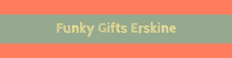 Funky Gifts Erskine