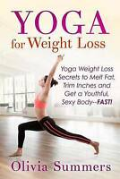 Yoga for Weight Loss : Yoga Weight Loss Secrets to Melt Fat, Trim Inches and ...