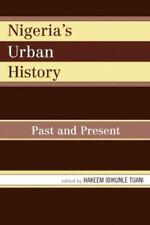 Nigeria's Urban History: Past and Present by Hakeem Ibikunle Tijani.