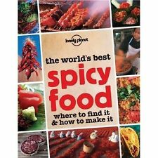 The World's Best Spicy Food: Where to Find it & How to Make it (Lonely Planet Fo
