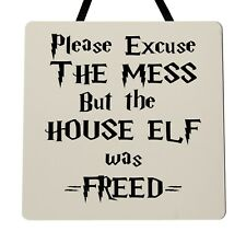 Please excuse the mess the house elf was - Harry Potter - Handmade Wooden Plaque