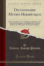 Dictionnaire Mytho-Hermetique: Dans Lequel on Trouve Les Allegories Fabuleuses D
