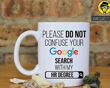 Please do not confuse your Google search with my HR Degree, Coffee mug.