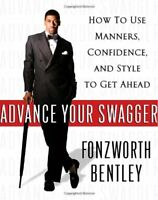 Advance Your Swagger: How to Use Manners, Confidence, and Style to Get Ahead…