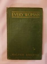 Every Woman, by Walter Browne 1911 - 1st Edition, Antique Hardcover Book