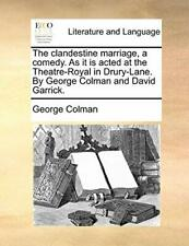 The clandestine marriage, a comedy. As it is ac, Colman, George PF,,