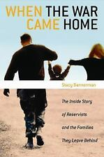 When the War Came Home : The Inside Story of Reservists and the Families They...