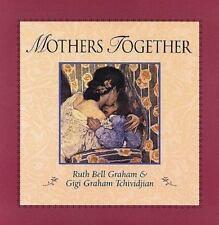 Mothers Together by Graham, Ruth Bell; Tchividjian, Gigi Graham