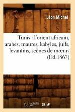 Tunis: L'Orient Africain, Arabes, Maures, Kabyles, Juifs, Levantins, Scenes de
