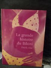 Alac. LA GRANDE HISTOIRE DU BIKINI.  ( Plage. Mode. Maillot. Bains. Mer. Corps )