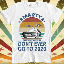 Marty Don't Ever Go To 2020 Back to the Future Cool Gift Tee T Shirt 3082