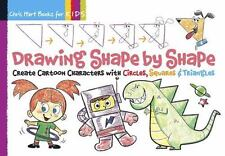 Drawing Shape by Shape : Create Cartoon Characters with Circles, Squares and...