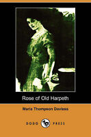 Rose of Old Harpeth (Illustrated Edition) (Dodo Press) by Maria Thompson Daviess