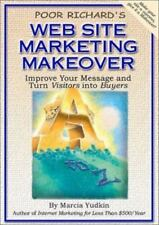 Poor Richard's Web Site Marketing Makeover: Improve Your Message and Turn
