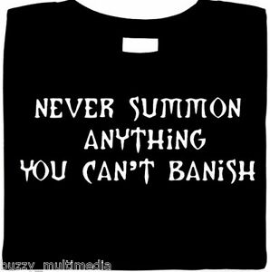 Never Summon Anything You Can't Banish- funny shirt, black shirt, gamer