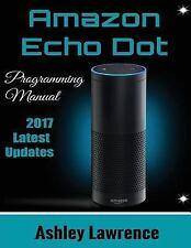 Amazon Echo Dot : Programming Guide 2017 Latest Updates (Amazon Echo 2nd...