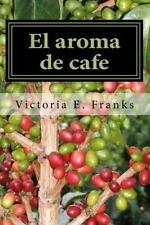 El Aroma de Cafe : Una Memoria Poetica- Bilingue by Victoria Franks (2016,...
