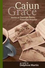 Cajun Grace: Stories of George Reno, Fisherman Preacher, Martin, Delphine, Very