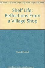 Shelf Life: Reflections From a Village Shop By Stuart Russell,Liz Russell