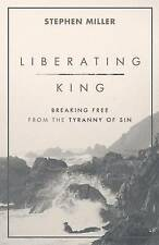Liberating King: Breaking Free from the Tyranny of Sin by Stephen Miller (Paperback, 2016)
