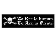 To Err is human to Arr is Pirate (Bumper Sticker)