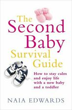 The Second Baby Survival Guide: How to stay calm and enjoy life with a new bab,