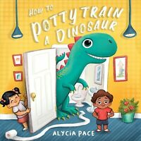 How to Potty Train a Dinosaur, Hardcover by Pace, Alycia, Brand New, Free shi...