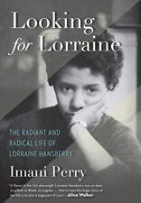 Looking for Lorraine: A Life of Lorraine Hansberry-Imani PERRY