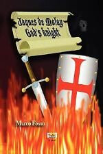 Jaques de Molay - God's Knight by M. A. R. C. O. FOSSO (2007, Paperback)