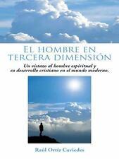 El Hombre en Tercera Dimensión : Un Vistazo Al Hombre Espiritual y Su...