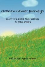 Ovarian Cancer Journeys: Survivors Share Their Stories to Help Others (Paperback