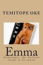 Emma : Sometimes, the Saviour Needs to Be Saved by Temitope Oke (2014,...