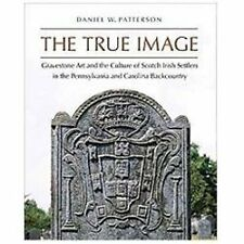 The True Image: Gravestone Art and the Culture of Scotch Irish-ExLibrary