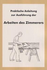 Praktische Anleitung für Arbeiten des Zimmerers Zimmerer Nachkrieg Reprint M. Ex